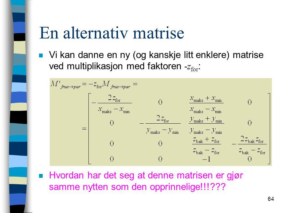 64 En alternativ matrise Vi kan danne en ny (og kanskje litt enklere) matrise ved multiplikasjon med faktoren -z for : n Hvordan har det seg at denne matrisen er gjør samme nytten som den opprinnelige!!!???