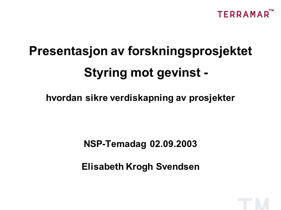 Presentasjon av forskningsprosjektet Styring mot gevinst - hvordan sikre verdiskapning av prosjekter NSP-Temadag 02.09.2003 Elisabeth Krogh Svendsen
