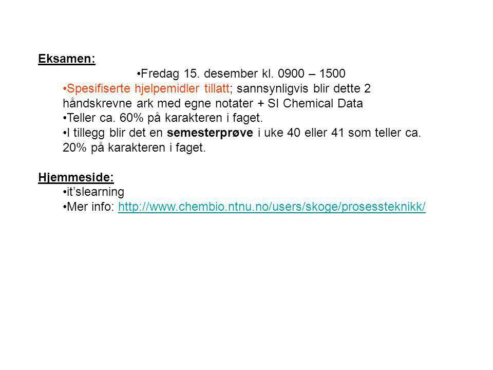 Eksamen: Fredag 15. desember kl. 0900 – 1500 Spesifiserte hjelpemidler tillatt; sannsynligvis blir dette 2 håndskrevne ark med egne notater + SI Chemi