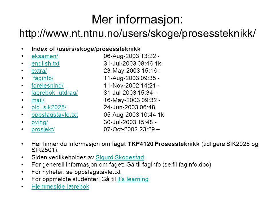 Mer informasjon: http://www.nt.ntnu.no/users/skoge/prosessteknikk/ Index of /users/skoge/prosessteknikk eksamen/ 06-Aug-2003 13:22 -eksamen/ english.t
