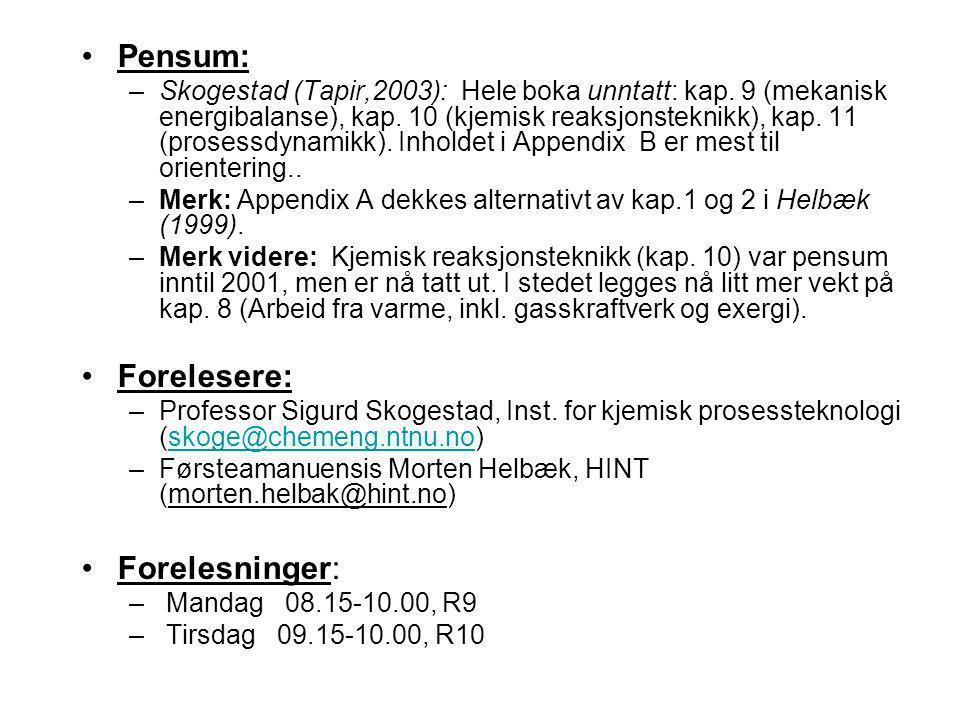 Pensum: –Skogestad (Tapir,2003): Hele boka unntatt: kap. 9 (mekanisk energibalanse), kap. 10 (kjemisk reaksjonsteknikk), kap. 11 (prosessdynamikk). In
