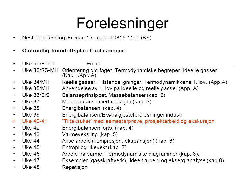 Forelesninger Neste forelesning: Fredag 15. august 0815-1100 (R9) Omtrentlig fremdriftsplan forelesninger: Uke nr./Forel.Emne Uke 33/SS-MHOrientering