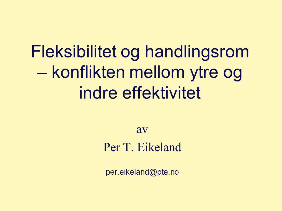 Fleksibilitet og handlingsrom – konflikten mellom ytre og indre effektivitet av Per T. Eikeland per.eikeland@pte.no