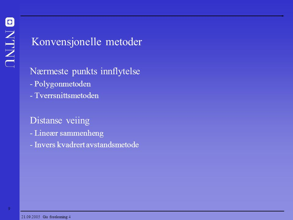 40 21.09.2005 Gis forelesning 4 Variogram – Egenskaper Sill (terskel) Range (influensavstand), a Terskel (sill) og influensavstand (range) Influensavstanden (a) angir det området (avstanden) hvor det er en sammenheng (korrelasjon) mellom prøvene.