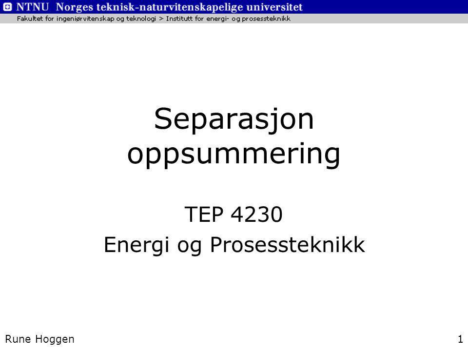 Separasjon oppsummering TEP 4230 Energi og Prosessteknikk Rune Hoggen1