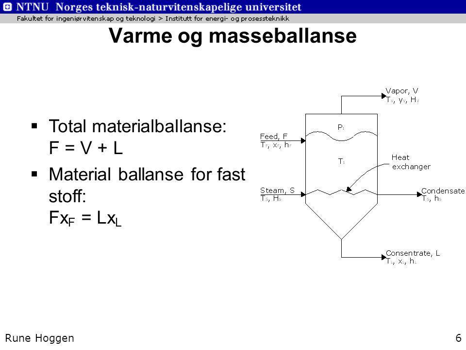 Varme og masseballanse Rune Hoggen6  Total materialballanse: F = V + L  Material ballanse for fast stoff: Fx F = Lx L