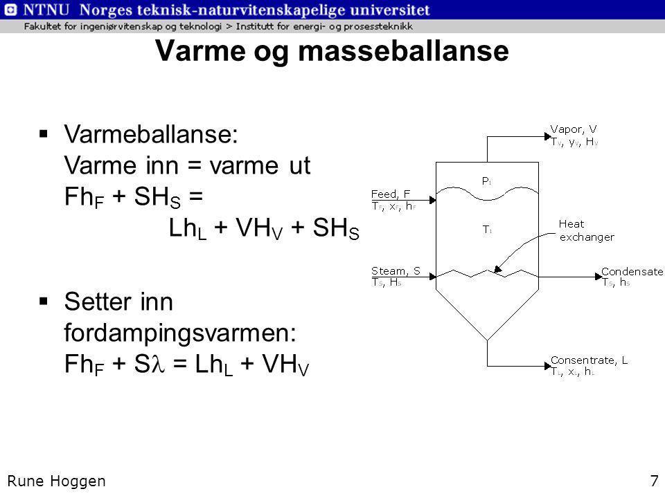 Varme og masseballanse Rune Hoggen7  Varmeballanse: Varme inn = varme ut Fh F + SH S = Lh L + VH V + SH S  Setter inn fordampingsvarmen: Fh F + S =