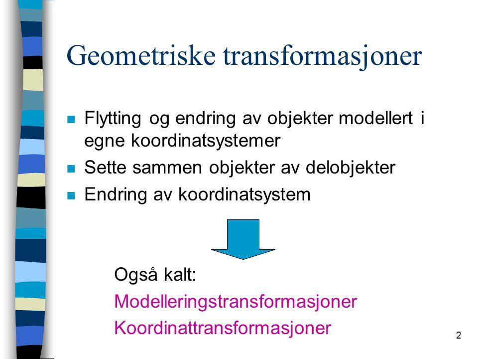 33 Konkatenering Sammenslåing av transformasjoner Eks.: punktet p gjennomgår transformasjonene A, B og C i nevnte rekkefølge: p'=Ap p''=Bp'=BAp p'''=Cp''=CBAp Resultattransformasjon: M=CBA TRANSFORMASJONENE KONKATENERES I MOTSATT REKKEFØLGE I FORHOLD TIL REKKEFØLGEN DE UTFØRES I