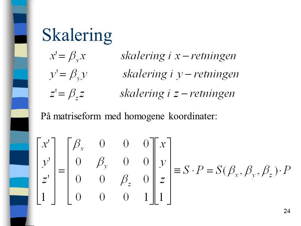24 Skalering På matriseform med homogene koordinater: