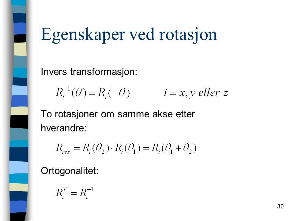 30 Egenskaper ved rotasjon Invers transformasjon: To rotasjoner om samme akse etter hverandre: Ortogonalitet: