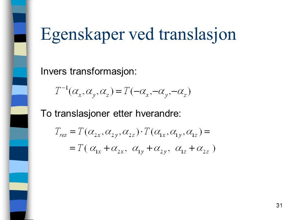 31 Egenskaper ved translasjon Invers transformasjon: To translasjoner etter hverandre:
