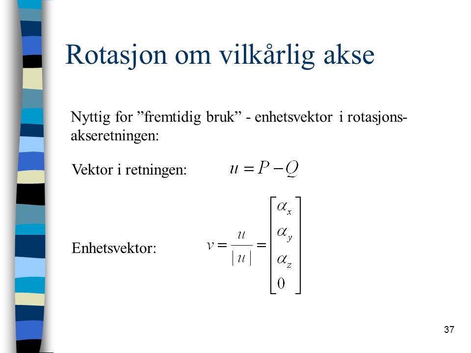 """37 Rotasjon om vilkårlig akse Nyttig for """"fremtidig bruk"""" - enhetsvektor i rotasjons- akseretningen: Vektor i retningen: Enhetsvektor:"""