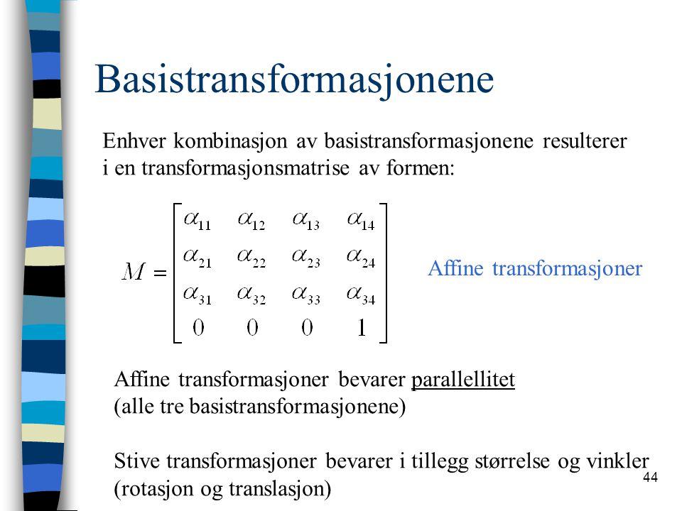 44 Basistransformasjonene Enhver kombinasjon av basistransformasjonene resulterer i en transformasjonsmatrise av formen: Affine transformasjoner Affin
