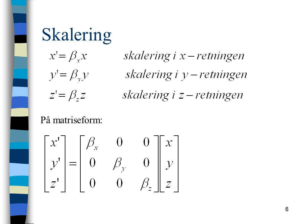 27 Rotasjon Rotasjon om x-aksen i homogene koordinater: Rotasjon om y-aksen i homogene koordinater: