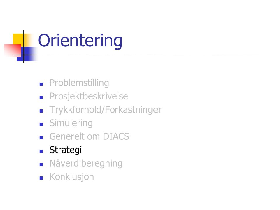 Orientering Problemstilling Prosjektbeskrivelse Trykkforhold/Forkastninger Simulering Generelt om DIACS Strategi Nåverdiberegning Konklusjon