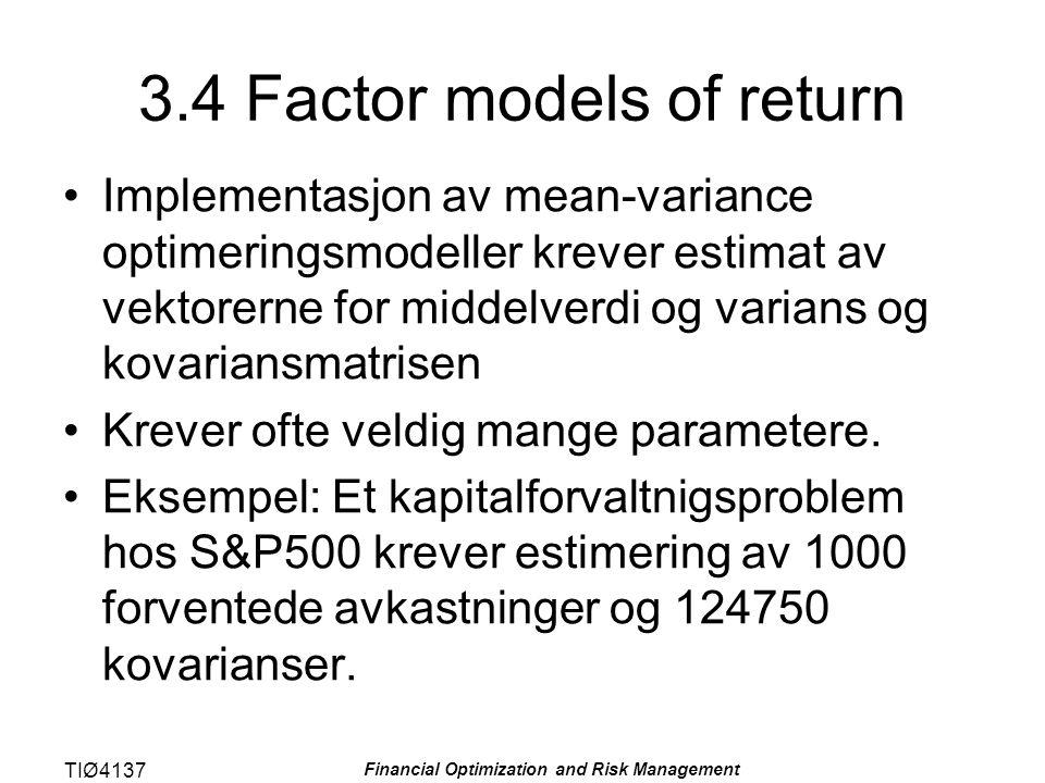 TIØ4137 Financial Optimization and Risk Management 3.4 Factor models of return Implementasjon av mean-variance optimeringsmodeller krever estimat av v