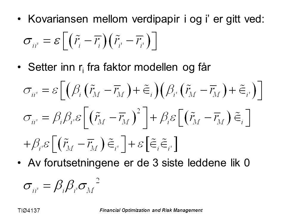 TIØ4137 Financial Optimization and Risk Management Kovariansen mellom verdipapir i og i' er gitt ved: Setter inn r i fra faktor modellen og får Av for