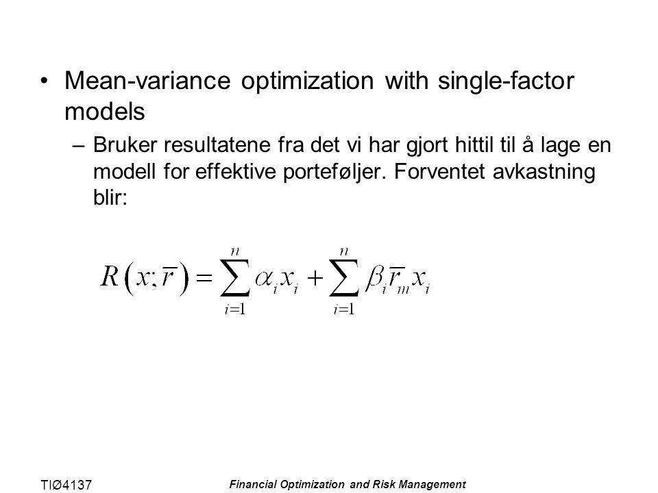 TIØ4137 Financial Optimization and Risk Management Mean-variance optimization with single-factor models –Bruker resultatene fra det vi har gjort hitti