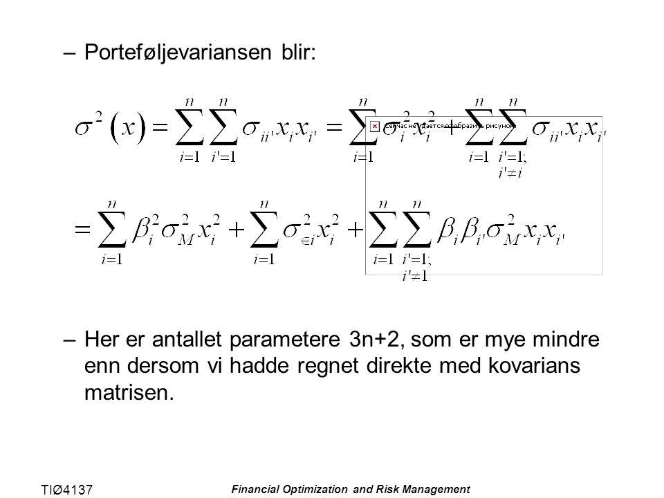 TIØ4137 Financial Optimization and Risk Management –Porteføljevariansen blir: –Her er antallet parametere 3n+2, som er mye mindre enn dersom vi hadde