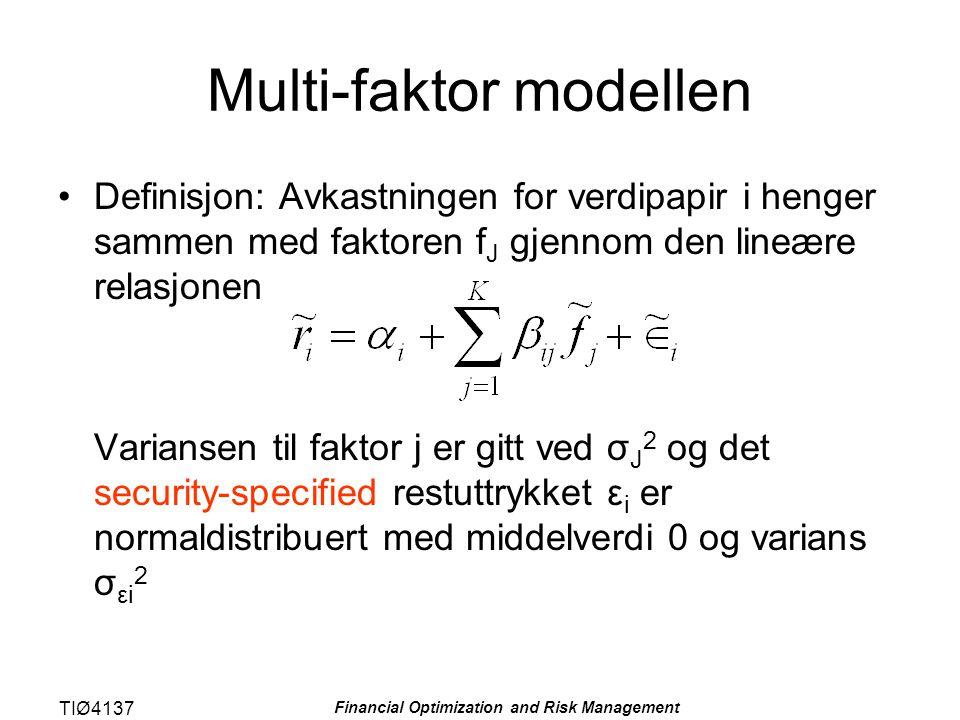TIØ4137 Financial Optimization and Risk Management Multi-faktor modellen Definisjon: Avkastningen for verdipapir i henger sammen med faktoren f J gjen