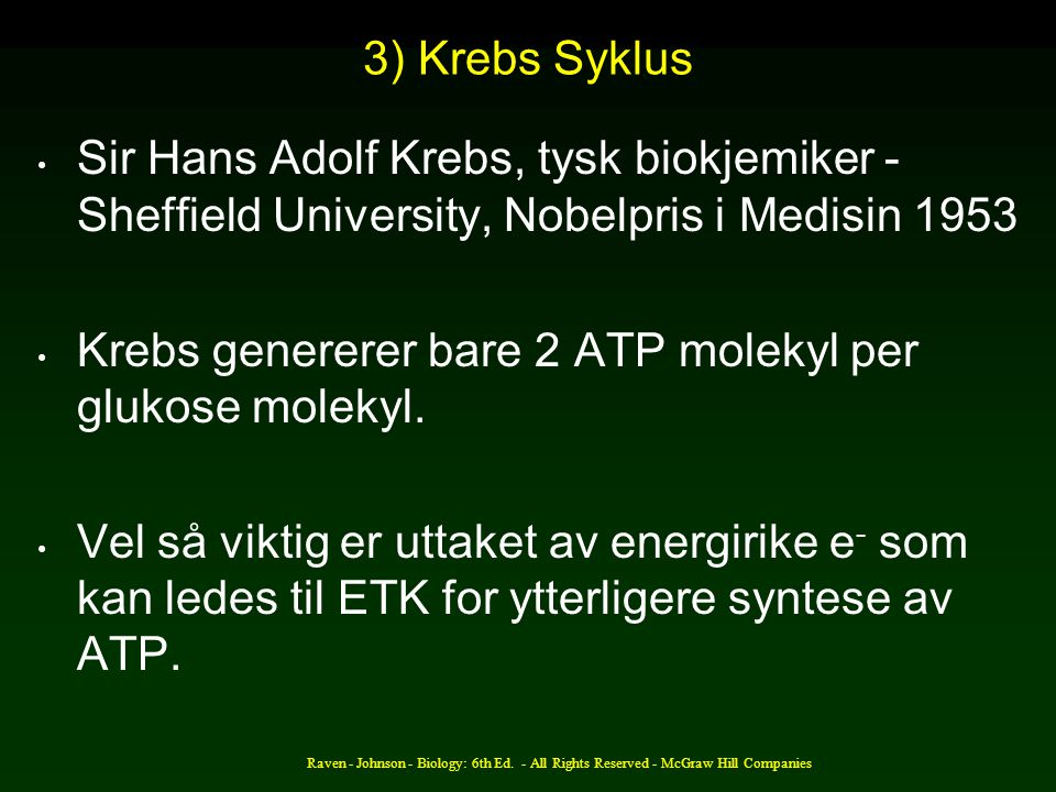 3) Krebs Syklus Sir Hans Adolf Krebs, tysk biokjemiker - Sheffield University, Nobelpris i Medisin 1953 Krebs genererer bare 2 ATP molekyl per glukose molekyl.