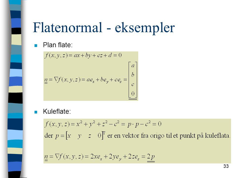 33 Flatenormal - eksempler n Plan flate: n Kuleflate: