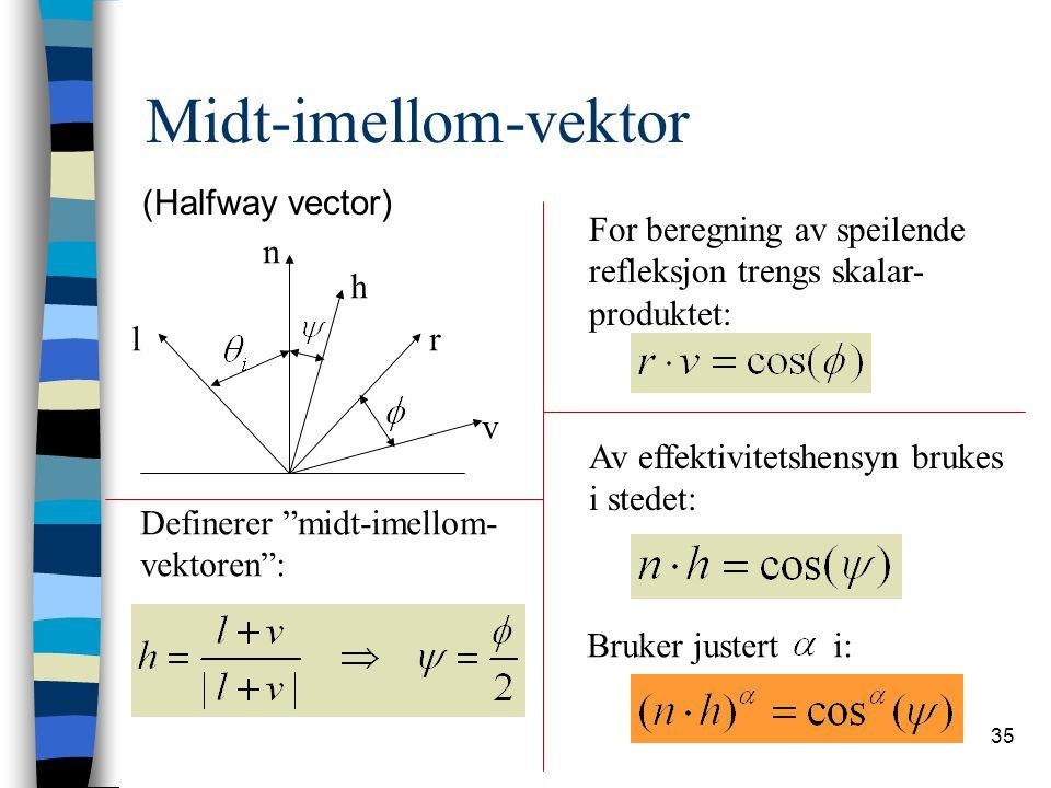 """35 Midt-imellom-vektor (Halfway vector) lr n v h For beregning av speilende refleksjon trengs skalar- produktet: Definerer """"midt-imellom- vektoren"""": A"""