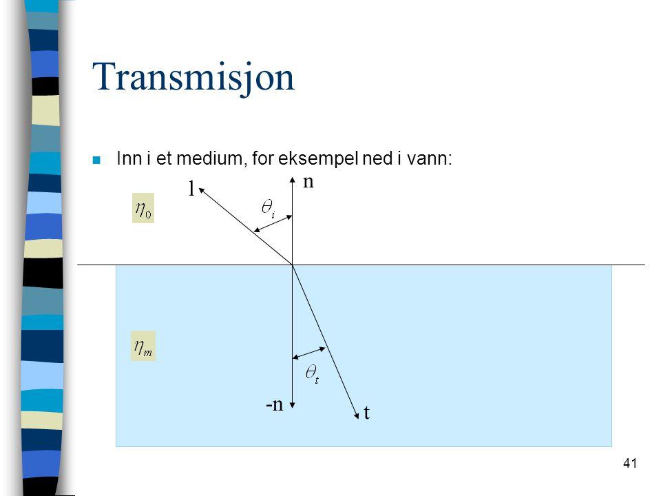 41 Transmisjon n Inn i et medium, for eksempel ned i vann: t l n -n