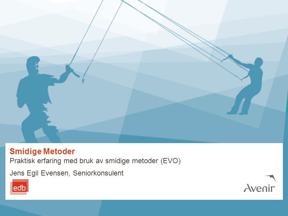 Smidige Metoder Praktisk erfaring med bruk av smidige metoder (EVO) Jens Egil Evensen, Seniorkonsulent