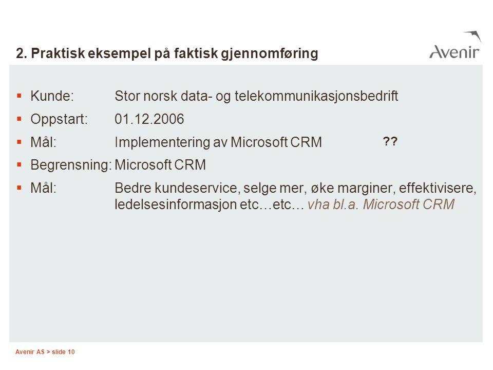 Avenir AS > slide 10 2. Praktisk eksempel på faktisk gjennomføring  Kunde:Stor norsk data- og telekommunikasjonsbedrift  Oppstart:01.12.2006  Mål:I