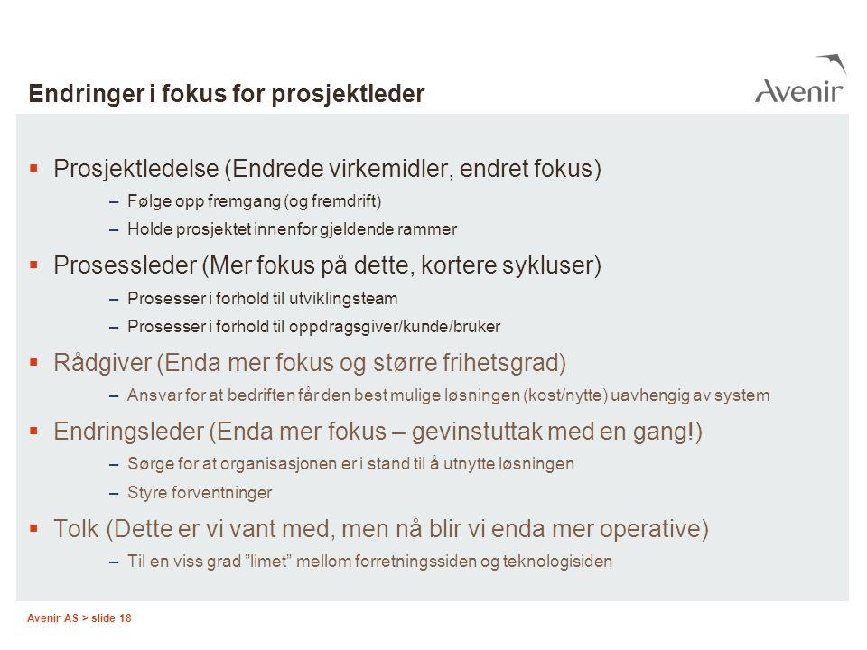 Avenir AS > slide 18 Endringer i fokus for prosjektleder  Prosjektledelse (Endrede virkemidler, endret fokus) –Følge opp fremgang (og fremdrift) –Hol