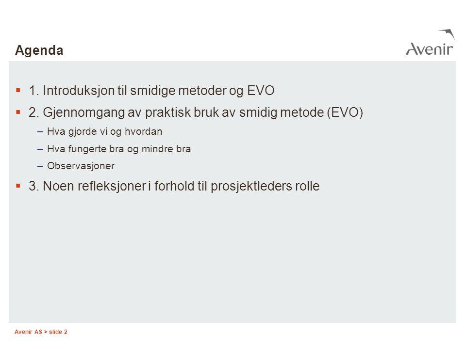 Avenir AS > slide 2 Agenda  1. Introduksjon til smidige metoder og EVO  2. Gjennomgang av praktisk bruk av smidig metode (EVO) –Hva gjorde vi og hvo