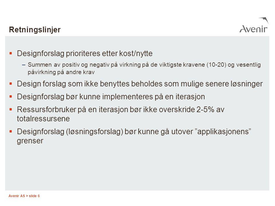 Avenir AS > slide 6 Retningslinjer  Designforslag prioriteres etter kost/nytte –Summen av positiv og negativ på virkning på de viktigste kravene (10-