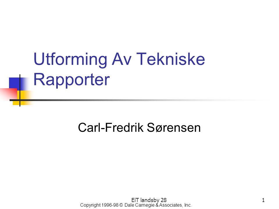 EiT landsby 281 Utforming Av Tekniske Rapporter Carl-Fredrik Sørensen Copyright 1996-98 © Dale Carnegie & Associates, Inc.