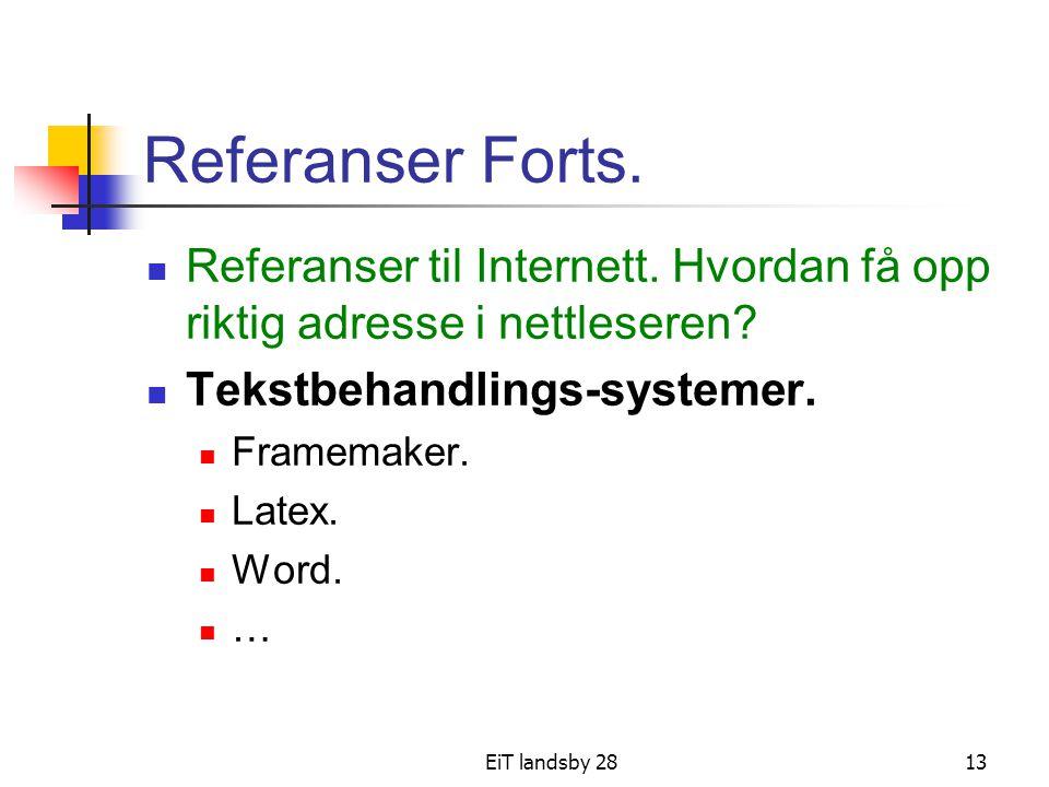 EiT landsby 2813 Referanser Forts. Referanser til Internett. Hvordan få opp riktig adresse i nettleseren? Tekstbehandlings-systemer. Framemaker. Latex