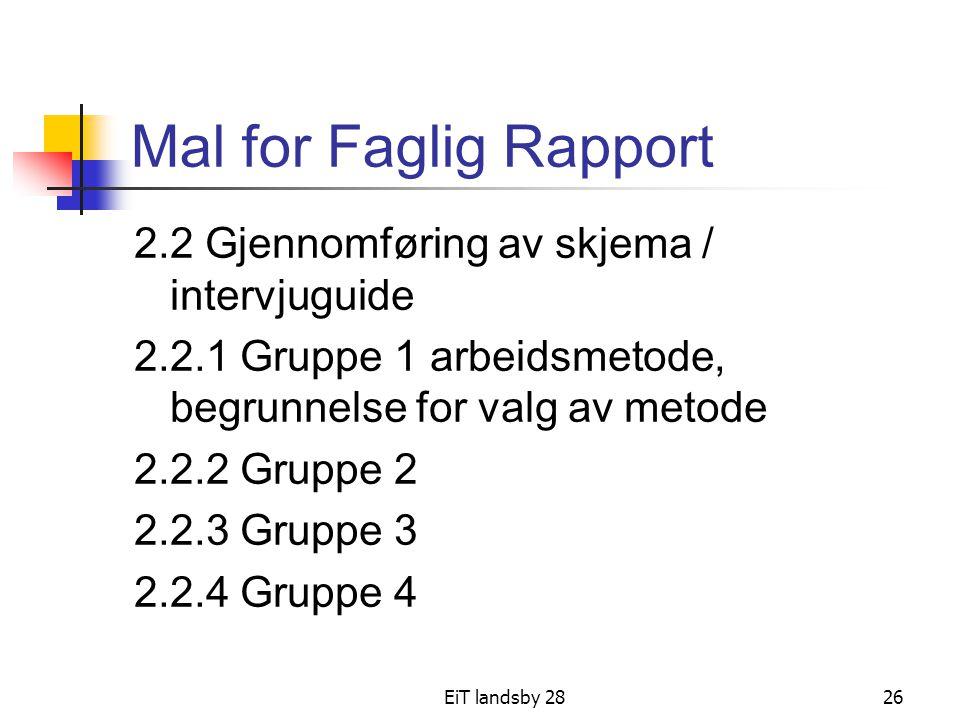 EiT landsby 2826 Mal for Faglig Rapport 2.2 Gjennomføring av skjema / intervjuguide 2.2.1 Gruppe 1 arbeidsmetode, begrunnelse for valg av metode 2.2.2