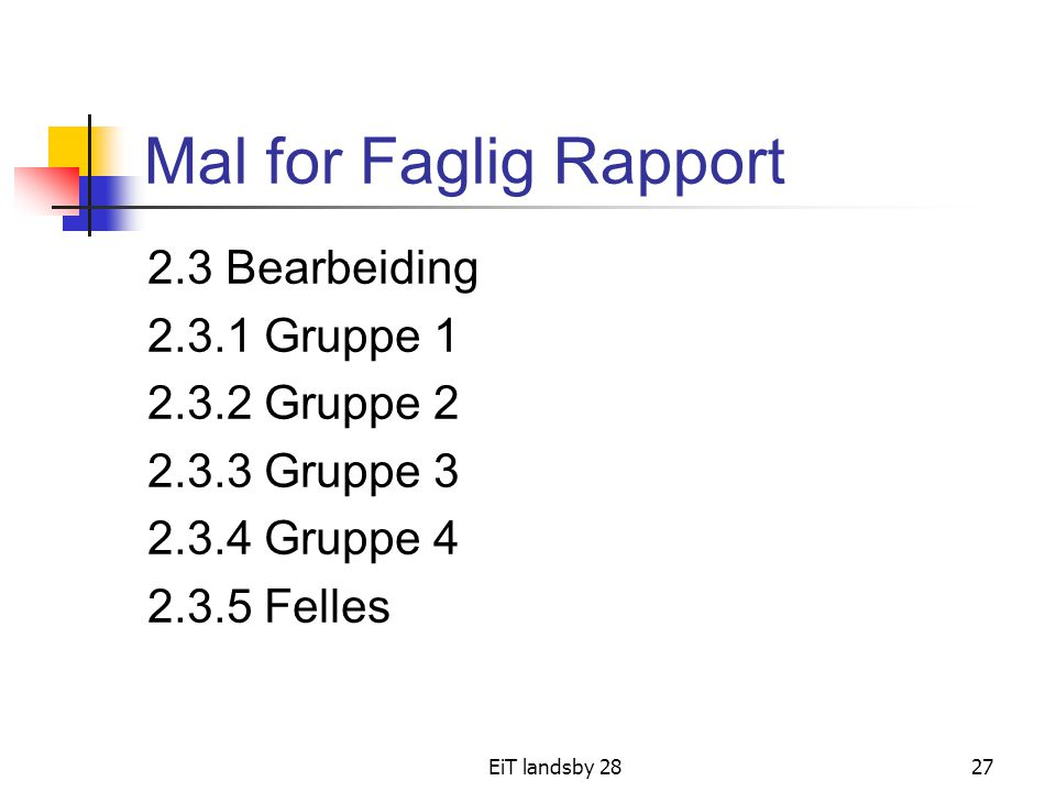 EiT landsby 2827 Mal for Faglig Rapport 2.3 Bearbeiding 2.3.1 Gruppe 1 2.3.2 Gruppe 2 2.3.3 Gruppe 3 2.3.4 Gruppe 4 2.3.5 Felles