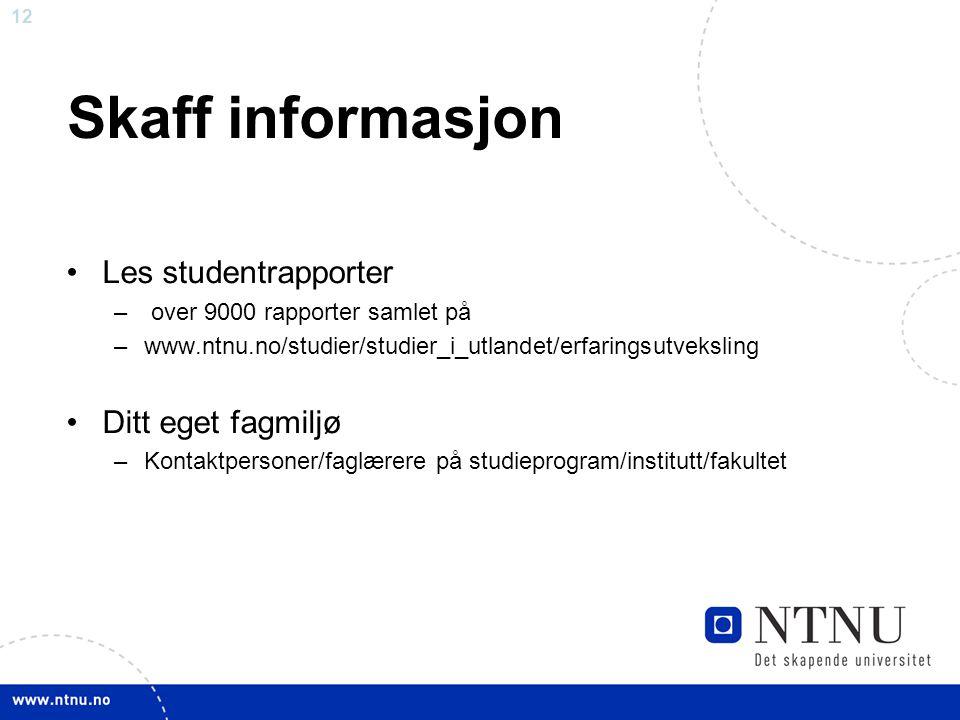 12 Skaff informasjon Les studentrapporter – over 9000 rapporter samlet på –www.ntnu.no/studier/studier_i_utlandet/erfaringsutveksling Ditt eget fagmil
