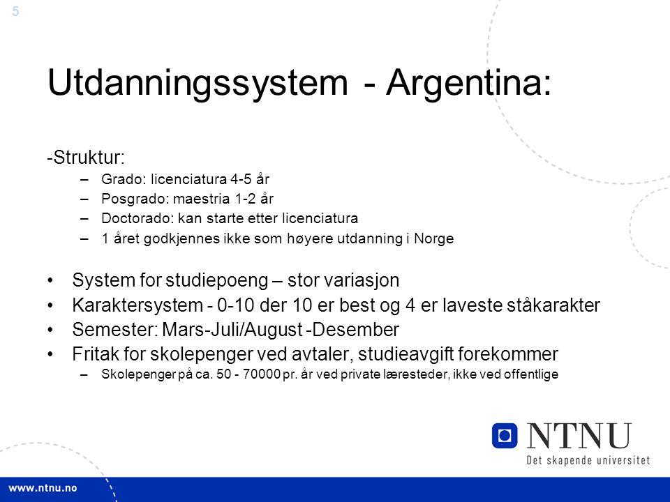 5 Utdanningssystem - Argentina: -Struktur: –Grado: licenciatura 4-5 år –Posgrado: maestria 1-2 år –Doctorado: kan starte etter licenciatura –1 året go