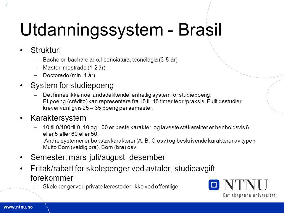 7 Utdanningssystem - Brasil Struktur: –Bachelor: bacharelado, licenciatura, tecnólogia (3-5-år) –Master: mestrado (1-2 år) –Doctorado (min. 4 år) Syst
