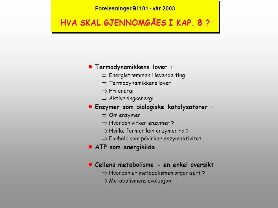 Forelesninger i BI 101 - Våren 2003 Forelesninger i BI 101 - Våren 2003 Energi og metabolisme (Kap.3) Tor-Henning Iversen, Plantebiosenteret (PBS), In