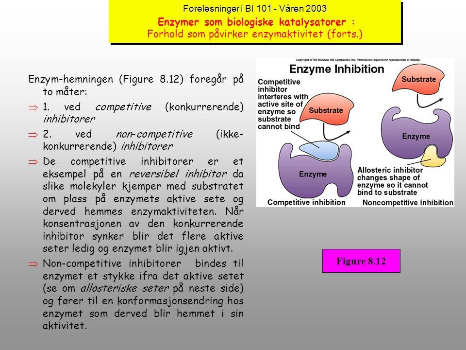 Forelesninger i BI 101 - Våren 2003 Forelesninger i BI 101 - Våren 2003 Enzymer som biologiske katalysatorer : Forhold som påvirker enzymaktivitet (fo