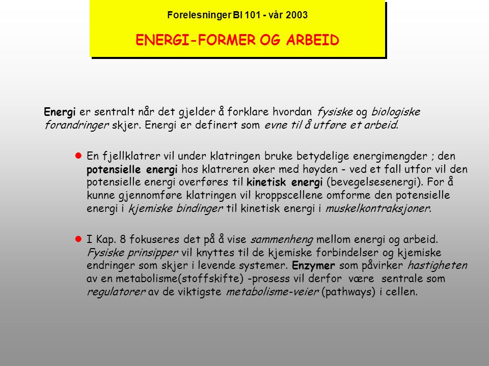 Forelesninger BI 101 - vår 2003 HVA SKAL GJENNOMGÅES I KAP. 8 ? lTermodynamikkens lover :  Energistrømmen i levende ting  Termodynamikkens lover  F