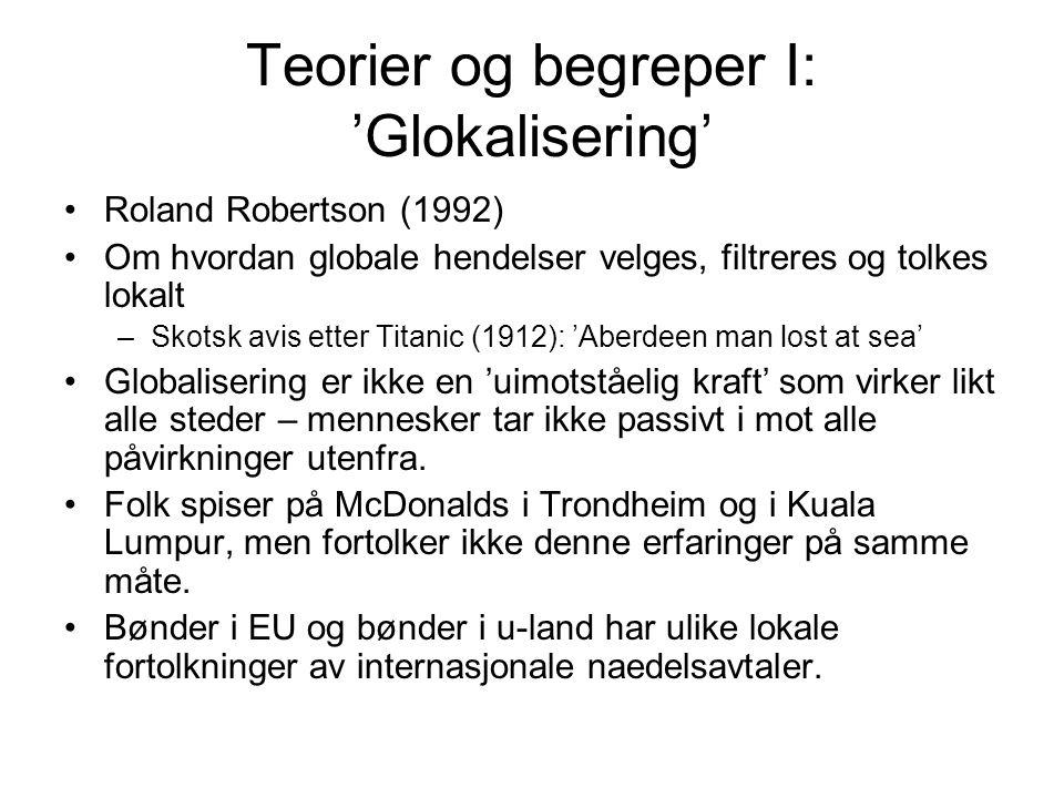Teorier og begreper I: 'Glokalisering' Roland Robertson (1992) Om hvordan globale hendelser velges, filtreres og tolkes lokalt –Skotsk avis etter Tita