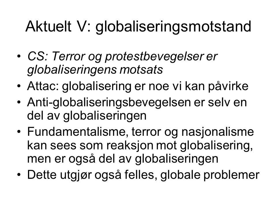 Aktuelt V: globaliseringsmotstand CS: Terror og protestbevegelser er globaliseringens motsats Attac: globalisering er noe vi kan påvirke Anti-globalis