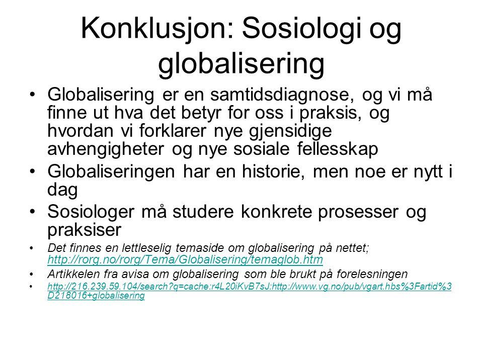 Konklusjon: Sosiologi og globalisering Globalisering er en samtidsdiagnose, og vi må finne ut hva det betyr for oss i praksis, og hvordan vi forklarer