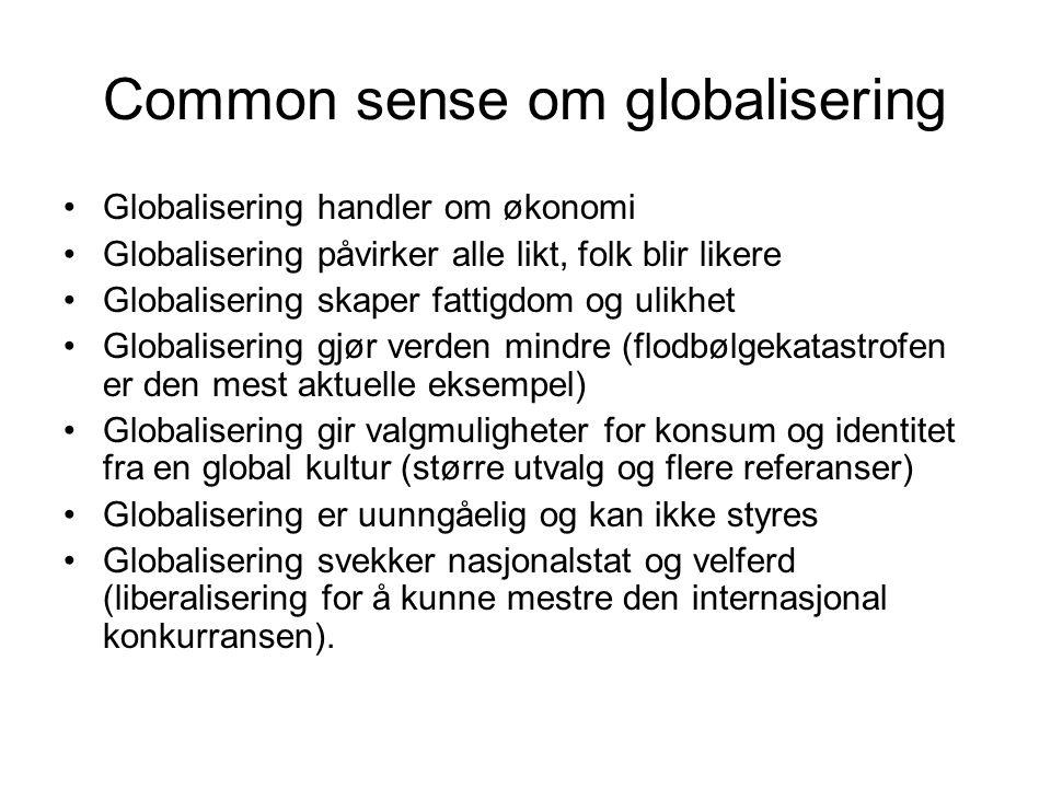 Common sense om globalisering Globalisering handler om økonomi Globalisering påvirker alle likt, folk blir likere Globalisering skaper fattigdom og ul