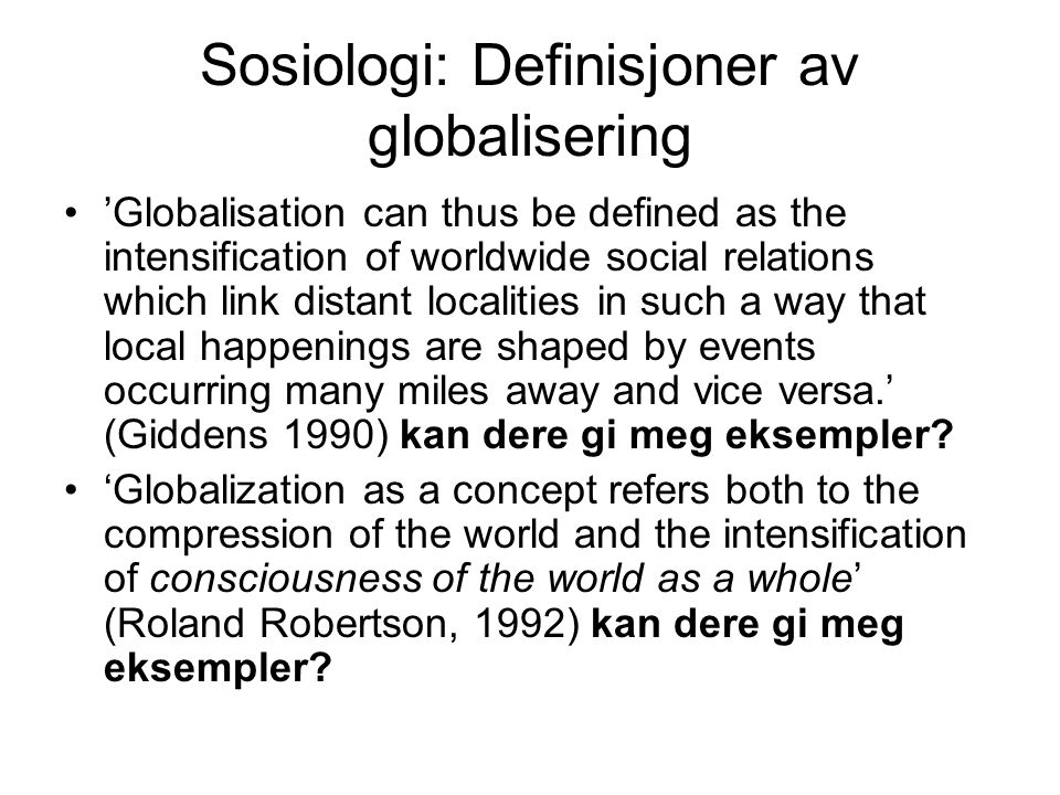 Sosiologi: Definisjoner av globalisering 'Globalisation can thus be defined as the intensification of worldwide social relations which link distant lo
