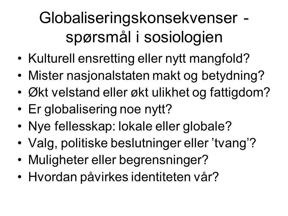 Globaliseringskonsekvenser - spørsmål i sosiologien Kulturell ensretting eller nytt mangfold? Mister nasjonalstaten makt og betydning? Økt velstand el