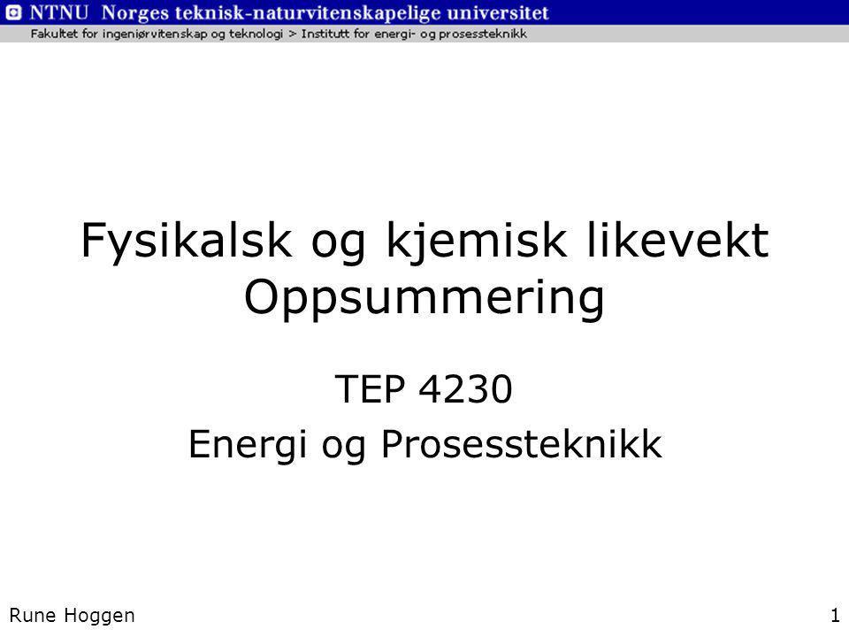 Fysikalsk og kjemisk likevekt Oppsummering TEP 4230 Energi og Prosessteknikk Rune Hoggen1